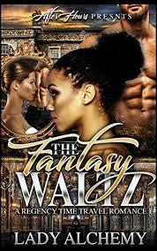 FANTASY WALTZ A REGENCY TIME TRAVEL ROMANCE Interracial Romance By Alchemy