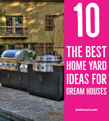 100 Best Dream Houses 10 The Home Yard Ideas For Awesome Indoor Outdoor