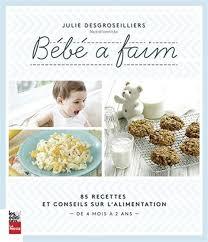 livre cuisine bébé julie des groseilliers bébé a faim 85 recettes et conseils sur