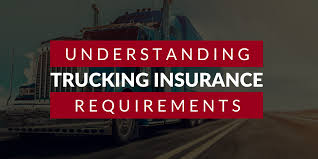 Understanding Trucking Insurance Requirements