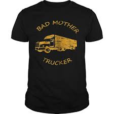 100 Funny Trucking Pictures Bad Mother Trucker Shirt Truck Driver Tshirt Limted
