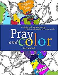 Pray And Color A Coloring Book Guide To Prayer By The Best Selling Author Of Praying In