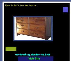Woodworking Plans Dresser Free by Diy Chest Dresser Plans Free 213454 Woodworking Plans And