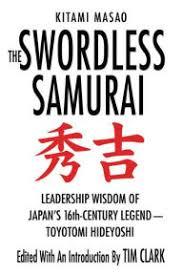 Title The Swordless Samurai Leadership Wisdom Of Japans Sixteenth Century Legend