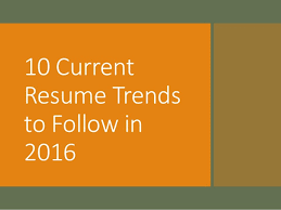 10 Current Resume Trends To Follow In 2016