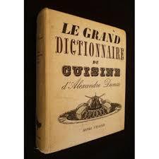 le grand dictionnaire de cuisine grand dictionnaire de cuisine d alexandre dumas de alexandre dumas