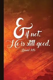 100 Daniel 13 If Not He Is Still Good 318 Christian Journal