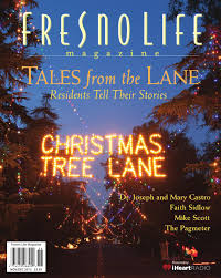 Clovis Christmas Tree Lane Hours by Fresno Life Nov Dec 2013 Issue By Fresno Life Magazine Issuu