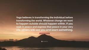 Swami Satchidananda Quote Yoga Believes In Transforming The Individual Before World