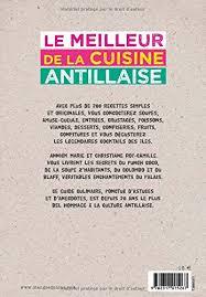 le meilleur de la cuisine antillaise amazon fr le meilleur de la cuisine antillaise plus de 200