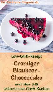 cremiger low carb blaubeer cheesecake rezept ohne zucker