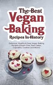 Book The Best Vegan Baking Recipes In History Delicious Healthy Easy Gluten Free Raw Cakes Cupcakes Cookies And More