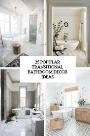 25 popular transitional bathroom decor ideas digsdigs