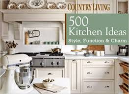 Www Kitchen Ideas 500 Kitchen Ideas Style Function Charm Country Living