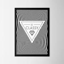 Black And White Be Classy Poster Design For Home Or Office Decoration