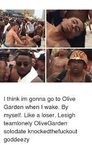 I Think Im Gonna Go to Olive Garden When I Wake by Myself Like a