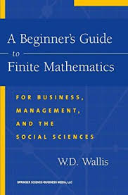 A Beginners Guide To Finite Mathematics For WD Wallis