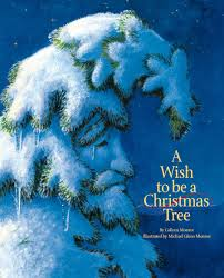 Christmas Tree Books by A Wish To Be A Christmas Tree Holiday Colleen Monroe Michael