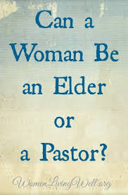 Can A Woman Be An Elder Or Pastor
