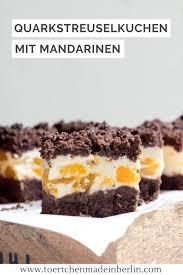 streuselquarkkuchen mit mandarinen törtchen made in berlin