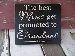 The Best Moms Get Promoted To Grandmas Wood Sign