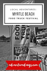 Local Adventures: Myrtle Beach Food Truck Festival - Adventure Dawgs ... Food Truck Festival Arlington Park Fotografii De La Spotlight I 2018 Nwradu Blog Atlantic City Home Place Milford 2016 At Eisenhower Bordeaux Au Chteau La Dauphine Terre Vins Truck Rec0 Experimental Stores Igualada Capital Toronto Cafe Lilium Trucks Fight Cold Economy Safety Bill Truffles To Die Coolhaus Pictures Getty Images Greensboro Dtown Nest Eats Fried Chicken W The Free Range Nest Hq Meals On Wheels Campus Times