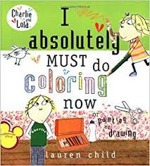 I Absolutely Must Do Coloring Now Or Painting Drawing Charlie And Lola Lauren Child 9780448444154 Amazon Books