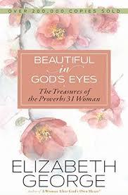 Beautiful In Gods Eyes The Treasures Of Proverbs 31 Woman By Elizabeth George