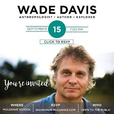 100 Wade Davis Anthropologist Weekly Mulgrave Connexions Newsletter Welcome Back Edition