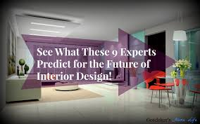 See What These 9 Experts Predict For The Future Of Interior Design ... Home Design A Bystep Guide To Designing Your Dream 100 Experts Cool Mural Ideas For Office 509 Best Seeds Images On Pinterest Seeds Live And Kitchen Interior With Amazing Renovations Bedroom Samples Designs Room Top Logo Expert Creative In Great And Architect Modern House Plans Houses Architectural Drawings 9 Predict 2017s Trends Insights Choosing Paint Colors Exterior Blue Bathroom Color Idolza Interesting 2 Custom Architects Nj New