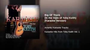 100 Toby Keith Big Ol Truck In The Style Of Karaoke Version YouTube
