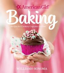 American Girl Baking Recipes For Cookies Cupcakes More Hardcover