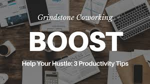 3 Productivity Tips To Help Your Hustle