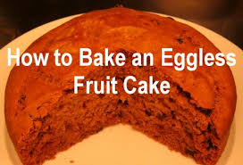 Eggless Cake How to Bake a Fruit Cake Without Eggs