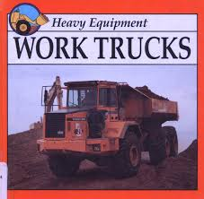 100 Work Trucks Heavy Equipment Patricia Armentrout David Armentrout
