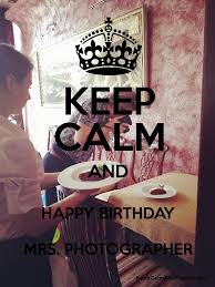 KEEP CALM AND HAPPY BIRTHDAY MRS PHOTOGRAPHER Poster