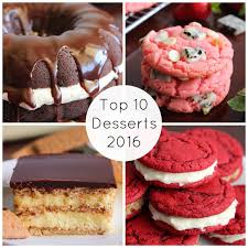 top 10 dessert recipes eat cake for dinner my top 10 dessert recipes of 2016