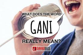 Davao Dialect What Does The Word Gani Really Mean