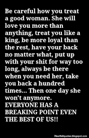 Be Careful How You Treat A Good Woman She Will Love More Than Anything
