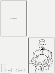 Click Here To Download The Kanye West Thanksgiving Day Greeting Card Print It Out Color Personalize Listen This While You Do So Fold