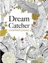Dream Catcher A Soul Birds Journey Beautiful And Inspiring Colouring Book For All