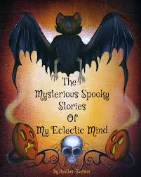 Poems About Halloween For Adults by The Mysterious Spooky Stories Of My Eclectic Mind Book By