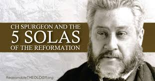 CH Spurgeon And The Five Solas Of Reformation