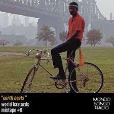 World Bastards Mixtape 8 Earth Beats By Mondobongo Radio On Mixcloud