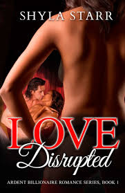 Love Disrupted Ardent Billionaire Romance Series Book 1 By Shyla Starr BWWM