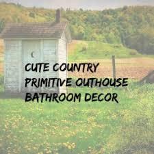 cute primitive outhouse bathroom decor