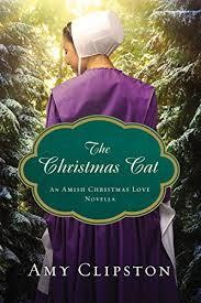 The Christmas Cat An Amish Love Novella By Clipston Amy
