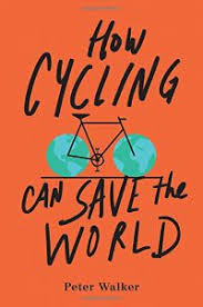 In A New Book Titled How Cycling Can Save The World Guardian Writer Peter Walker Discusses Ways Which Getting More People On Bicycles Make
