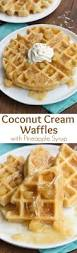 Bisquick Pumpkin Puree Waffles by Coconut Cream Waffles With Pineapple Syrup Tastes Better From