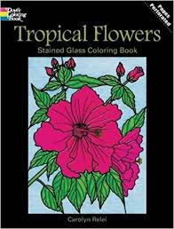 Tropical Flowers Stained Glass Coloring Book Dover Nature Carolyn Relei 9780486297804 Amazon Books